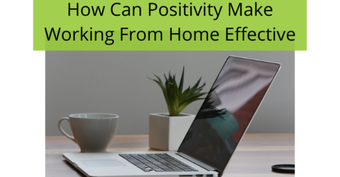 staying-positive-will-help-you-work-better-from-home-know-how